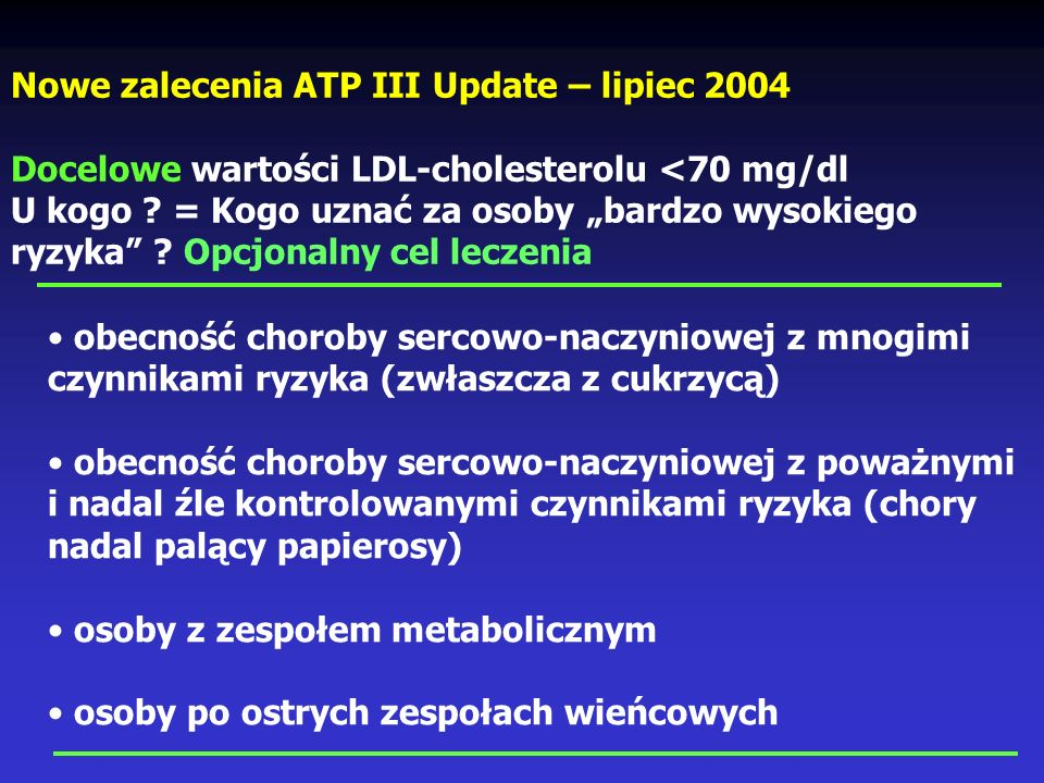 Nowe zalecenia ATP III Update – lipiec 2004 Docelowe wartości LDL-cholesterolu Wartości, przy których rozpoczynać należy farmakoterapię Wysokie ryzyko