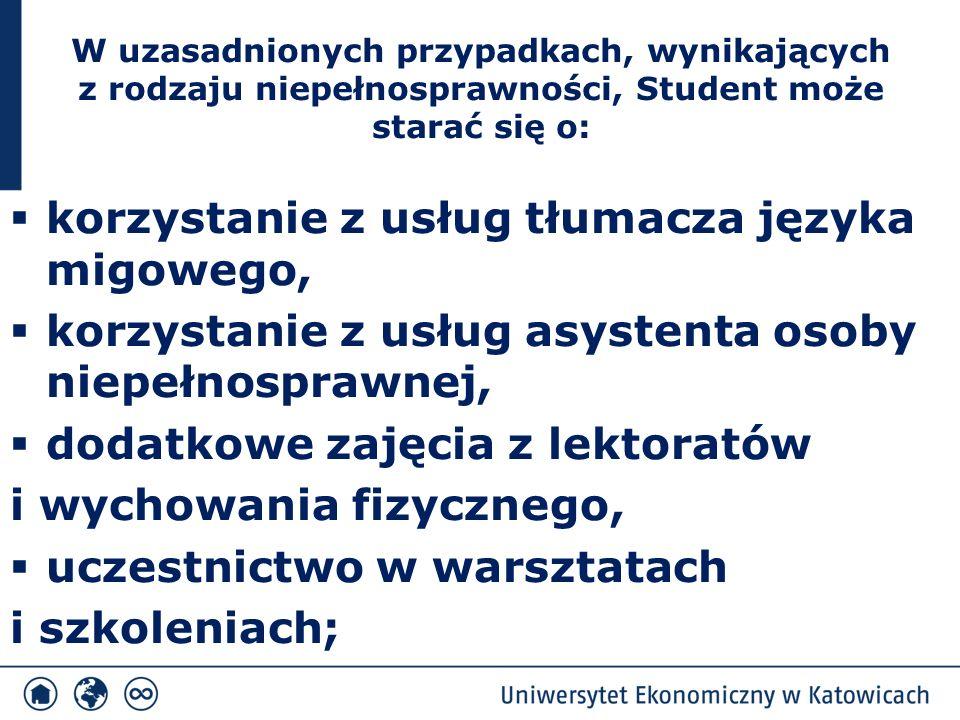 W uzasadnionych przypadkach, wynikających z rodzaju niepełnosprawności, Student może starać się o:  korzystanie z usług tłumacza języka migowego,  k
