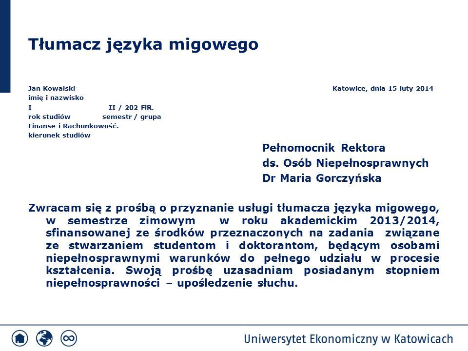 Tłumacz języka migowego Jan Kowalski Katowice, dnia 15 luty 2014 imię i nazwisko I II / 202 FiR. rok studiów semestr / grupa Finanse i Rachunkowość. k