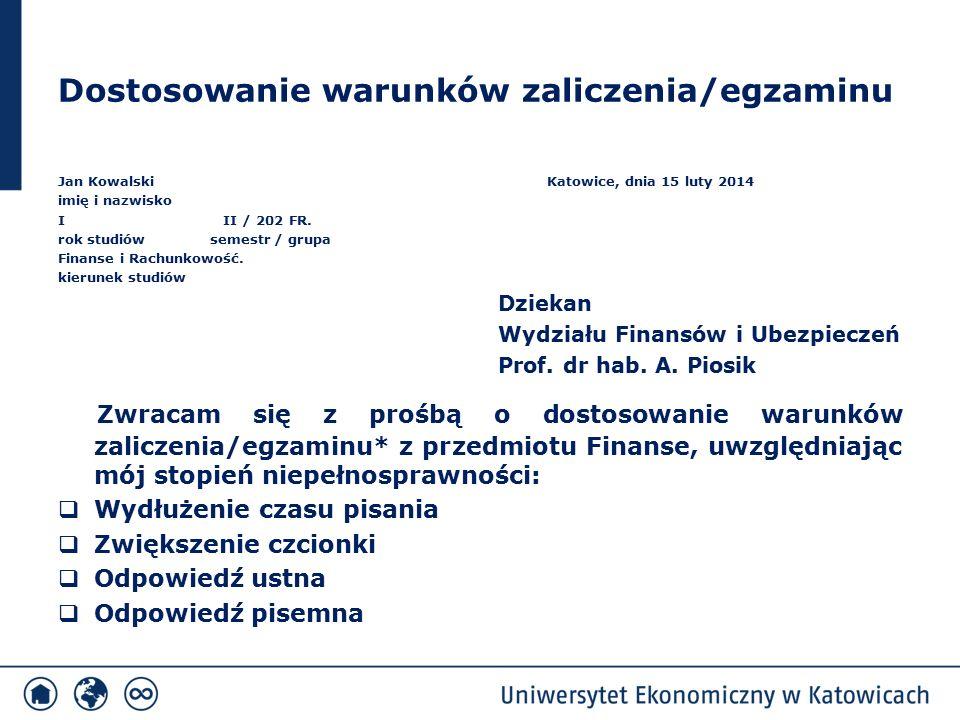 Dostosowanie warunków zaliczenia/egzaminu Jan Kowalski Katowice, dnia 15 luty 2014 imię i nazwisko I II / 202 FR. rok studiów semestr / grupa Finanse