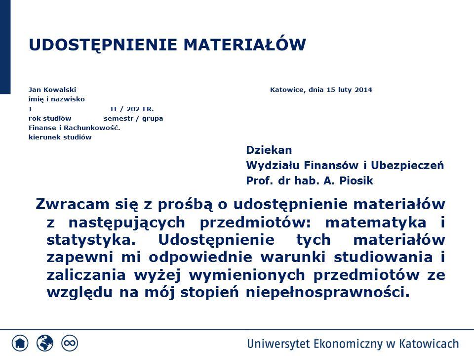 UDOSTĘPNIENIE MATERIAŁÓW Jan Kowalski Katowice, dnia 15 luty 2014 imię i nazwisko I II / 202 FR. rok studiów semestr / grupa Finanse i Rachunkowość. k