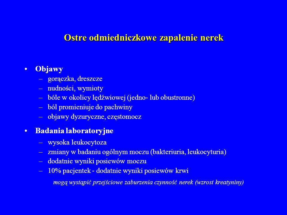 Ostre odmiedniczkowe zapalenie nerek Leczenie - zachowawcze: –hospitalizacja –płyny i.v.
