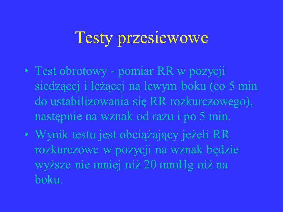 Testy przesiewowe Test obrotowy - pomiar RR w pozycji siedzącej i leżącej na lewym boku (co 5 min do ustabilizowania się RR rozkurczowego), następnie