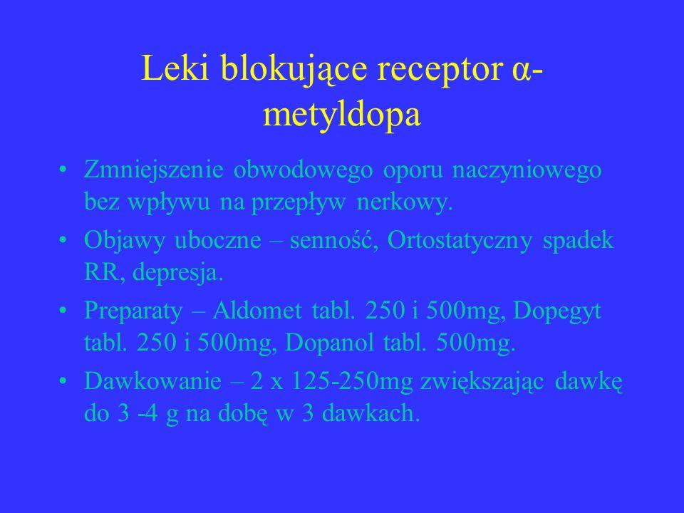 Leki blokujące receptor α- metyldopa Zmniejszenie obwodowego oporu naczyniowego bez wpływu na przepływ nerkowy. Objawy uboczne – senność, Ortostatyczn