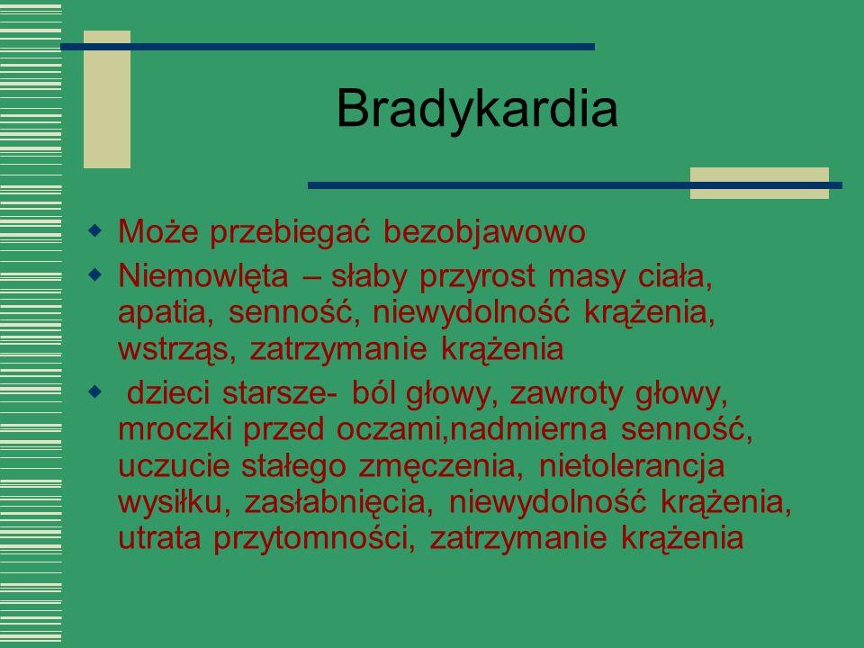 Bradykardia  Może przebiegać bezobjawowo  Niemowlęta – słaby przyrost masy ciała, apatia, senność, niewydolność krążenia, wstrząs, zatrzymanie krąże