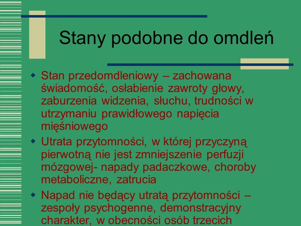 Stany podobne do omdleń  Stan przedomdleniowy – zachowana świadomość, osłabienie zawroty głowy, zaburzenia widzenia, słuchu, trudności w utrzymaniu p