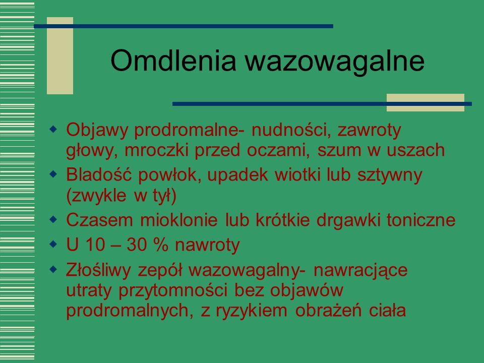 Omdlenia wazowagalne  Objawy prodromalne- nudności, zawroty głowy, mroczki przed oczami, szum w uszach  Bladość powłok, upadek wiotki lub sztywny (z