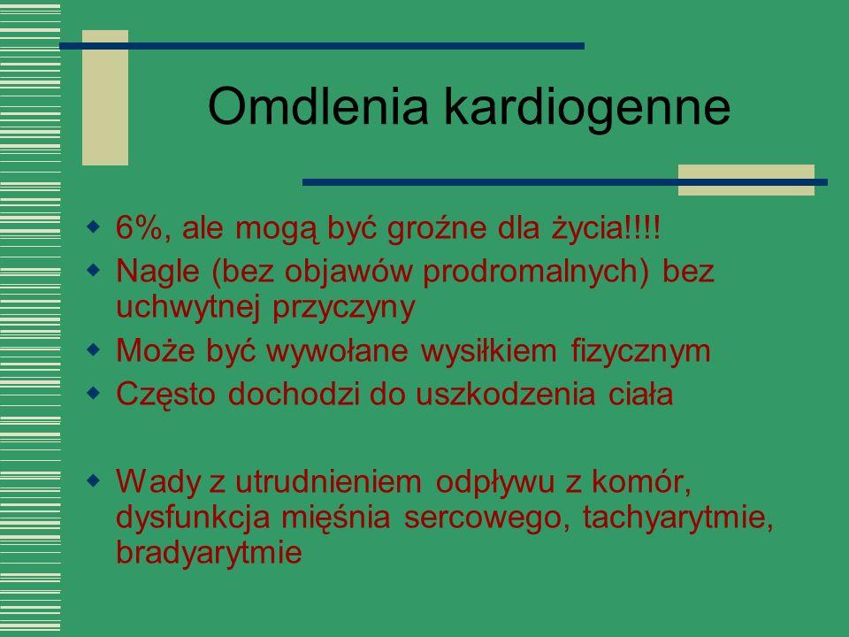Omdlenia kardiogenne  6%, ale mogą być groźne dla życia!!!!  Nagle (bez objawów prodromalnych) bez uchwytnej przyczyny  Może być wywołane wysiłkiem