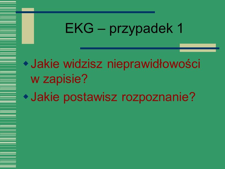 EKG – przypadek 1  Jakie widzisz nieprawidłowości w zapisie?  Jakie postawisz rozpoznanie?