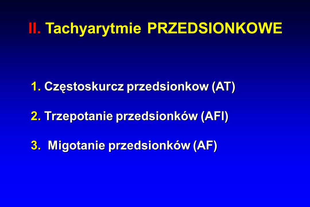 II. Tachyarytmie PRZEDSIONKOWE 1. Częstoskurcz przedsionkow (AT) 2.