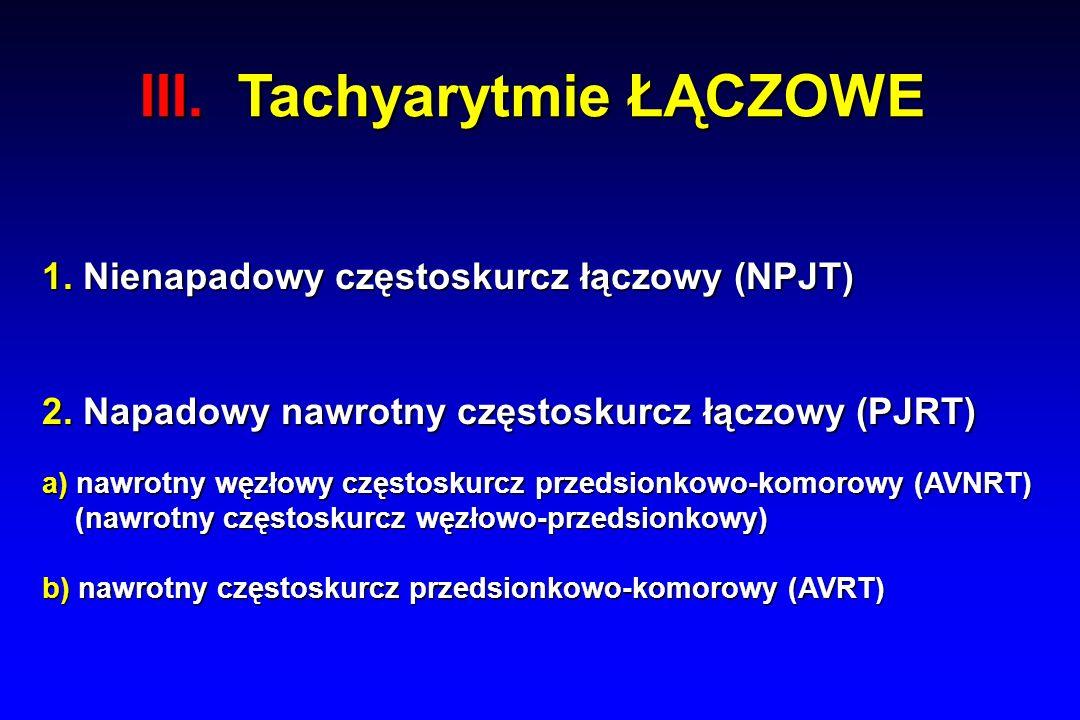 III. Tachyarytmie ŁĄCZOWE 1. Nienapadowy częstoskurcz łączowy (NPJT) 2.