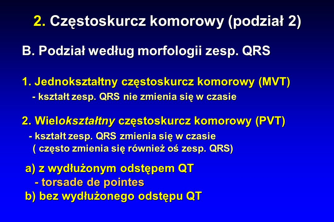 2. Częstoskurcz komorowy (podział 2) B. Podział według morfologii zesp.