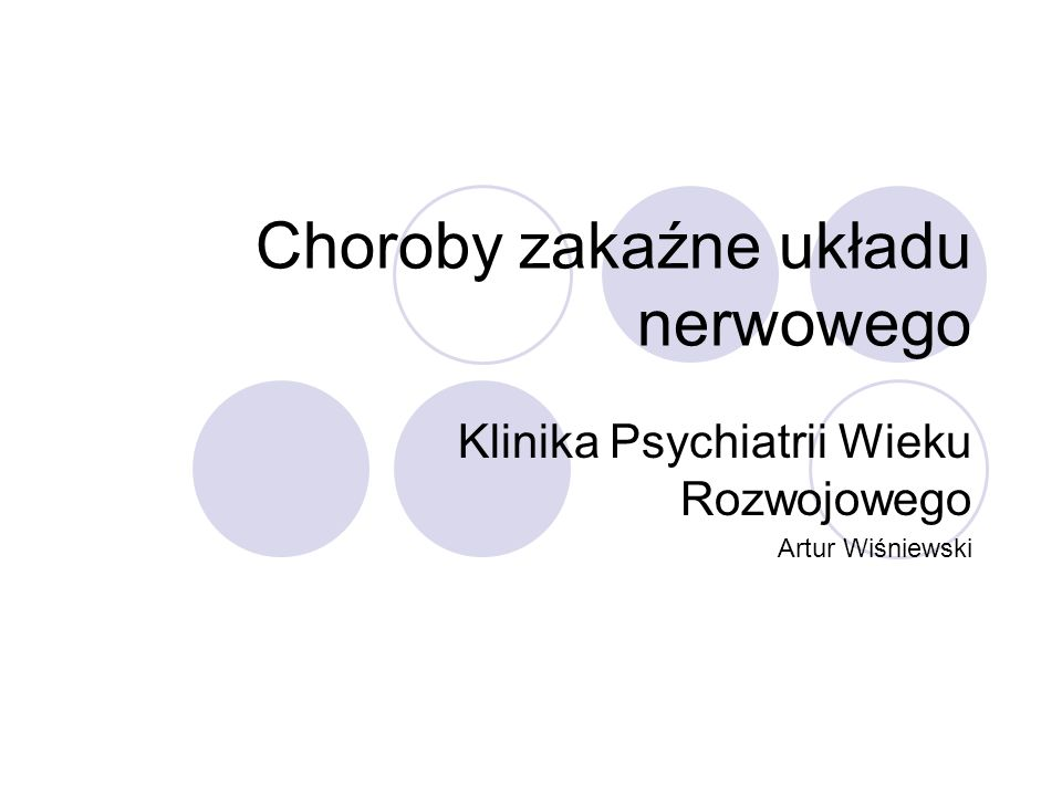 Choroby zakaźne układu nerwowego Klinika Psychiatrii Wieku Rozwojowego Artur Wiśniewski