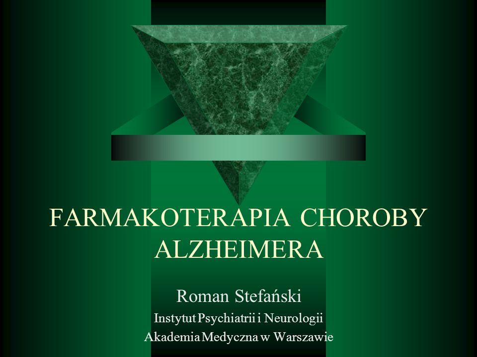 FARMAKOTERAPIA CHOROBY ALZHEIMERA Roman Stefański Instytut Psychiatrii i Neurologii Akademia Medyczna w Warszawie