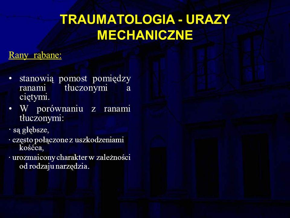 TRAUMATOLOGIA - URAZY MECHANICZNE Rany rąbane: stanowią pomost pomiędzy ranami tłuczonymi a ciętymi.
