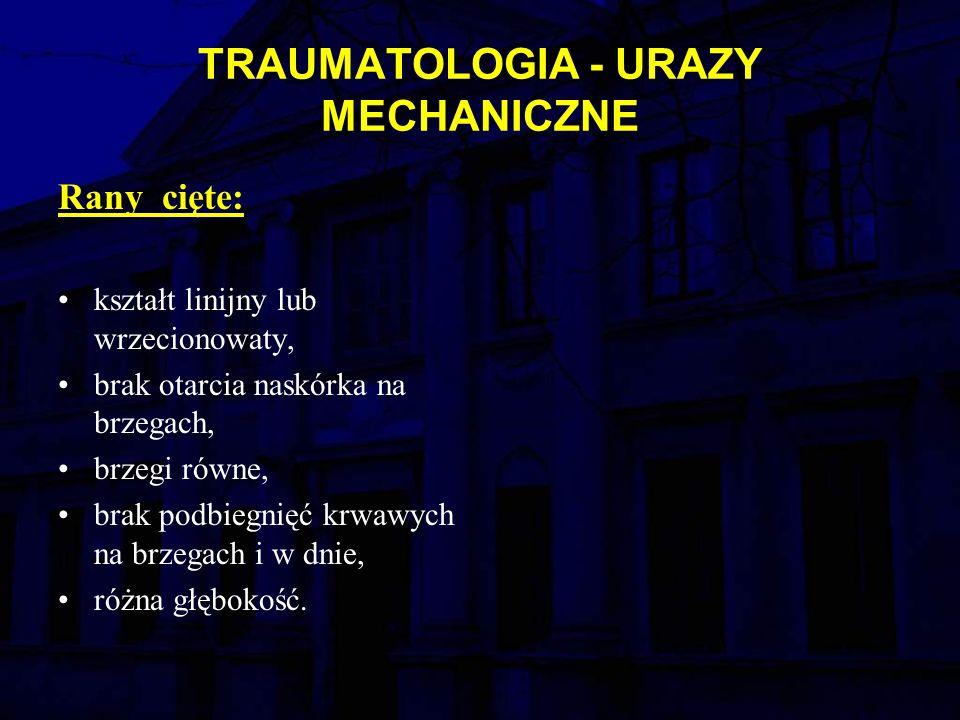 TRAUMATOLOGIA - URAZY MECHANICZNE Rany cięte: kształt linijny lub wrzecionowaty, brak otarcia naskórka na brzegach, brzegi równe, brak podbiegnięć krwawych na brzegach i w dnie, różna głębokość.