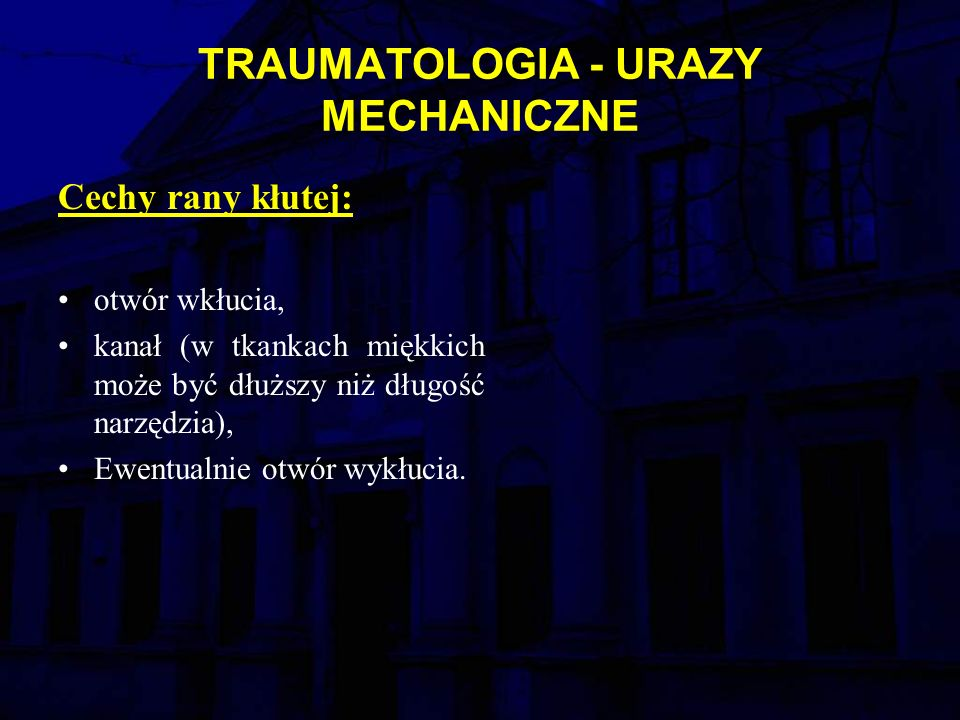 TRAUMATOLOGIA - URAZY MECHANICZNE Cechy rany kłutej: otwór wkłucia, kanał (w tkankach miękkich może być dłuższy niż długość narzędzia), Ewentualnie otwór wykłucia.