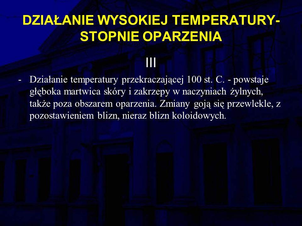 DZIAŁANIE WYSOKIEJ TEMPERATURY- STOPNIE OPARZENIA III -Działanie temperatury przekraczającej 100 st.