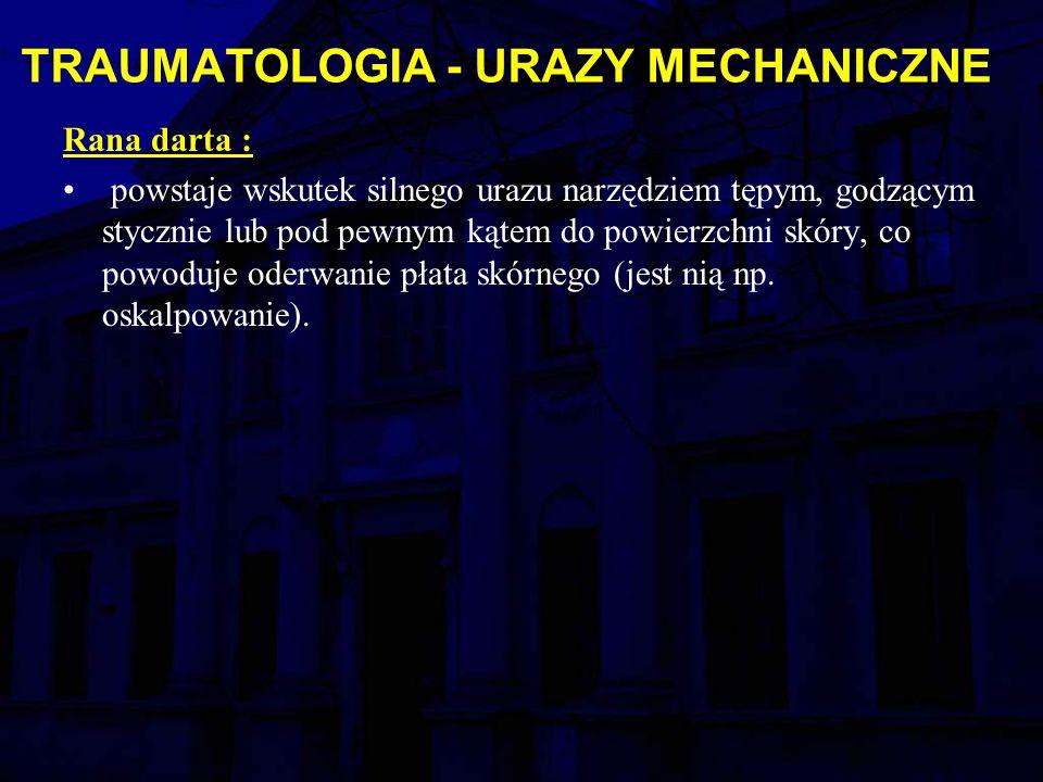 TRAUMATOLOGIA - URAZY MECHANICZNE Rana darta : powstaje wskutek silnego urazu narzędziem tępym, godzącym stycznie lub pod pewnym kątem do powierzchni skóry, co powoduje oderwanie płata skórnego (jest nią np.
