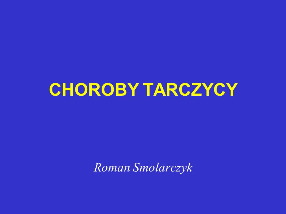 CHOROBY TARCZYCY Roman Smolarczyk