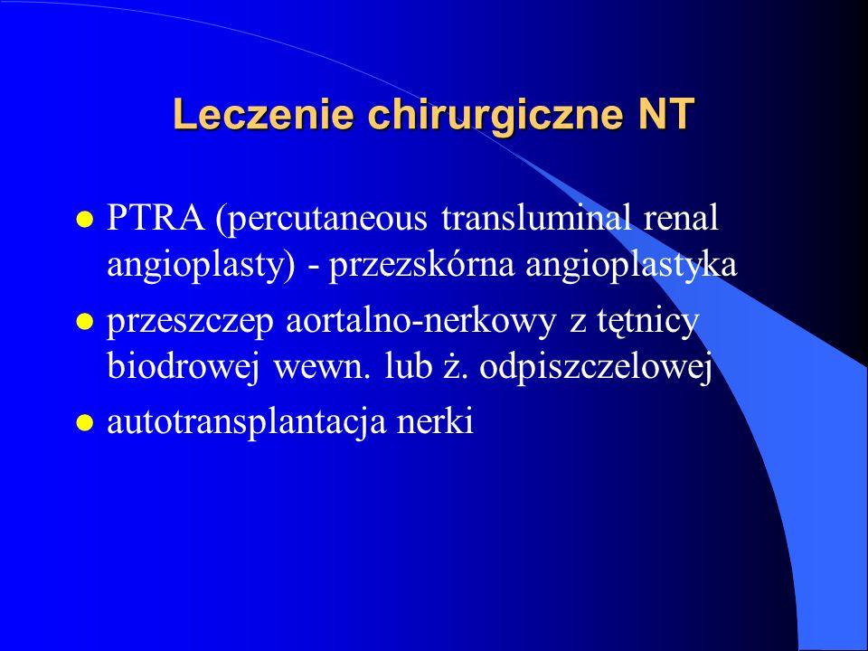 Leczenie chirurgiczne NT l PTRA (percutaneous transluminal renal angioplasty) - przezskórna angioplastyka l przeszczep aortalno-nerkowy z tętnicy biodrowej wewn.