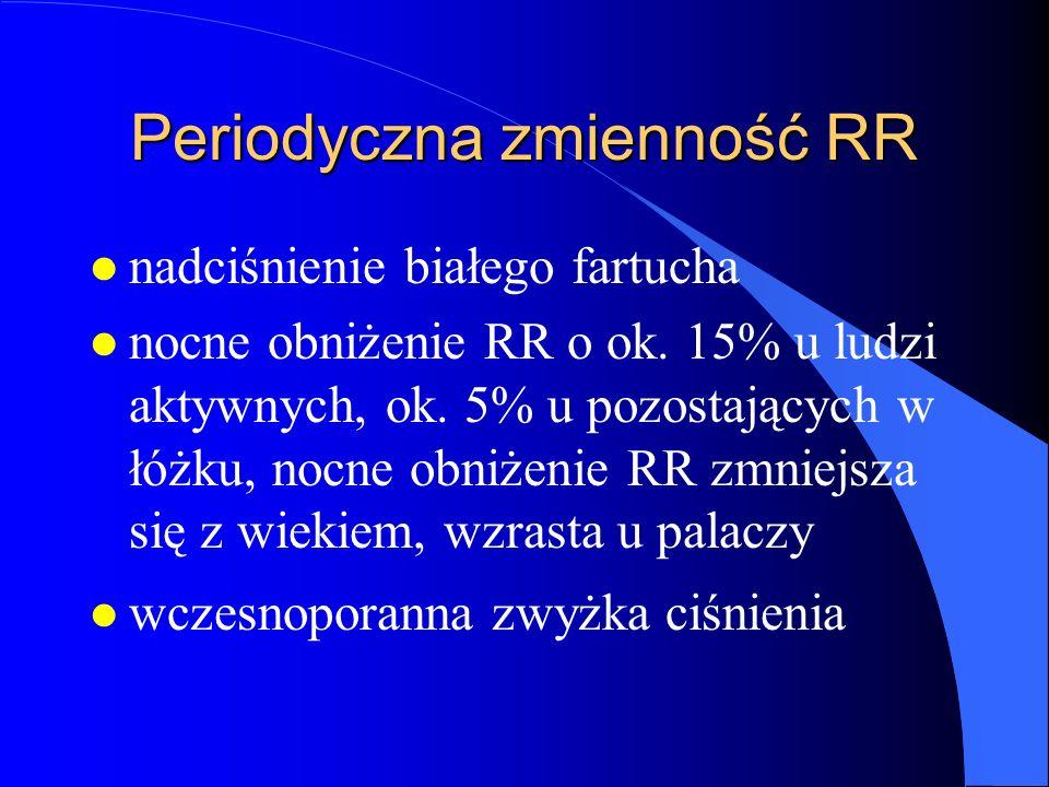 Periodyczna zmienność RR l nadciśnienie białego fartucha l nocne obniżenie RR o ok. 15% u ludzi aktywnych, ok. 5% u pozostających w łóżku, nocne obniż