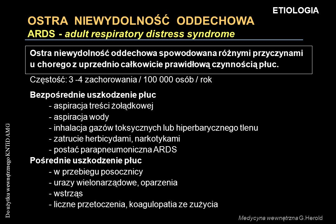 Do użytku wewnętrznego KNTiD AMG OSTRA NIEWYDOLNOŚĆ ODDECHOWA ARDS - adult respiratory distress syndrome Ostra niewydolność oddechowa spowodowana różnymi przyczynami u chorego z uprzednio całkowicie prawidłową czynnością płuc.