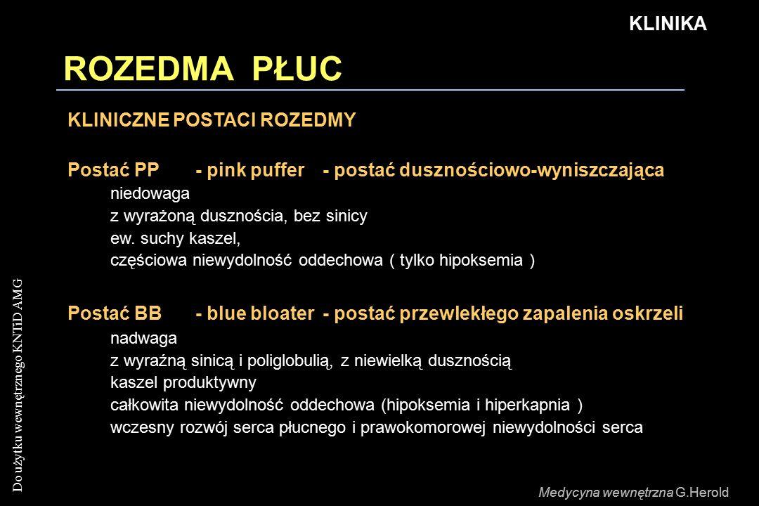 Do użytku wewnętrznego KNTiD AMG Medycyna wewnętrzna G.Herold ROZEDMA PŁUC KLINIKA KLINICZNE POSTACI ROZEDMY Postać PP - pink puffer- postać dusznościowo-wyniszczająca niedowaga z wyrażoną dusznościa, bez sinicy ew.