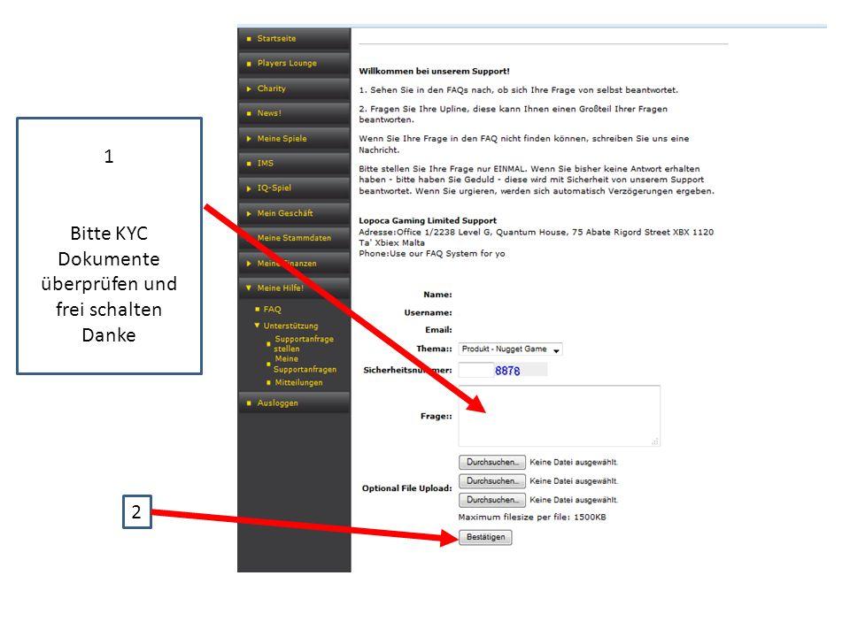1 Bitte KYC Dokumente überprüfen und frei schalten Danke 2