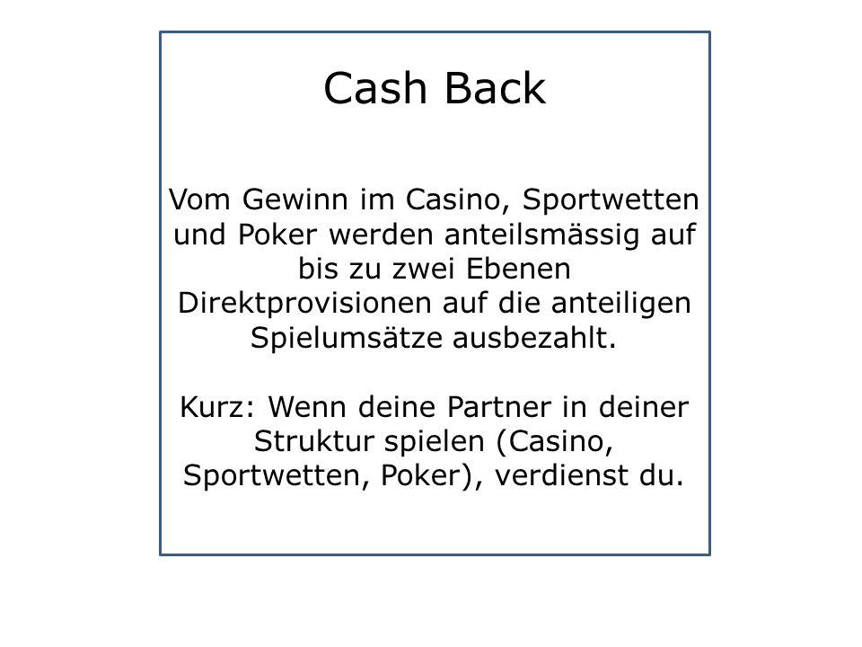 Cash Back Vom Gewinn im Casino, Sportwetten und Poker werden anteilsmässig auf bis zu zwei Ebenen Direktprovisionen auf die anteiligen Spielumsätze ausbezahlt.