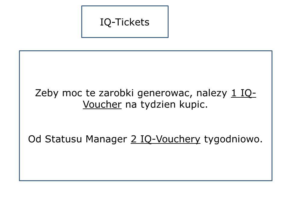 IQ-Tickets Zeby moc te zarobki generowac, nalezy 1 IQ- Voucher na tydzien kupic.