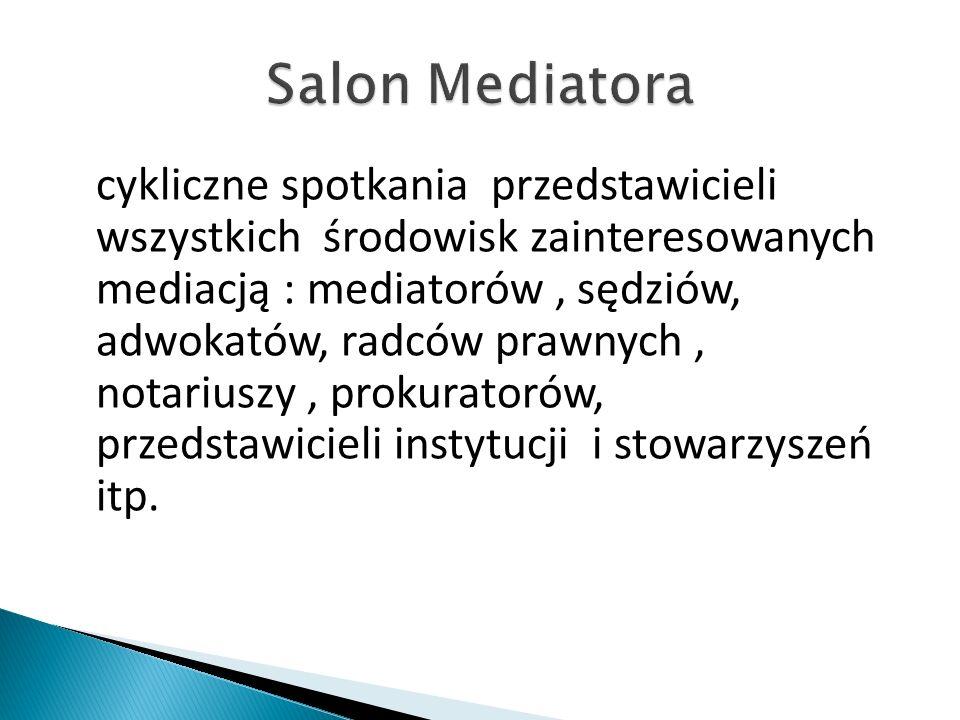 cykliczne spotkania przedstawicieli wszystkich środowisk zainteresowanych mediacją : mediatorów, sędziów, adwokatów, radców prawnych, notariuszy, prokuratorów, przedstawicieli instytucji i stowarzyszeń itp.