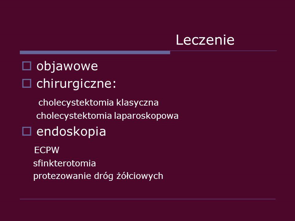 Leczenie  objawowe  chirurgiczne: cholecystektomia klasyczna cholecystektomia laparoskopowa  endoskopia ECPW sfinkterotomia protezowanie dróg żółci