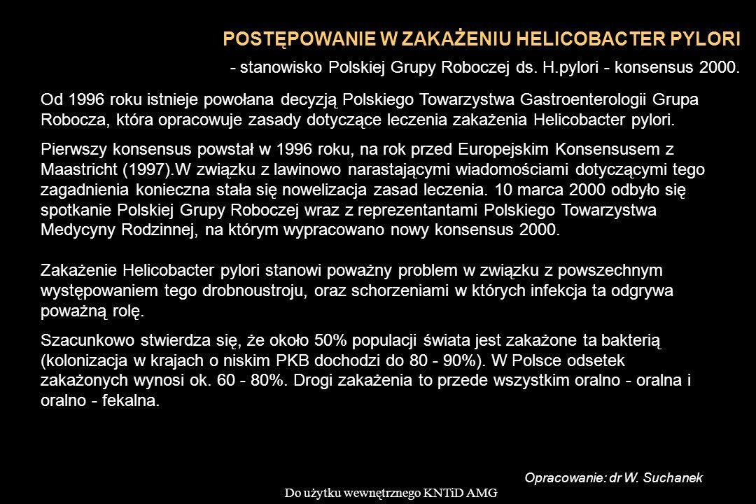 Do użytku wewnętrznego KNTiD AMG POSTĘPOWANIE W ZAKAŻENIU HELICOBACTER PYLORI - stanowisko Polskiej Grupy Roboczej ds. H.pylori - konsensus 2000. Od 1