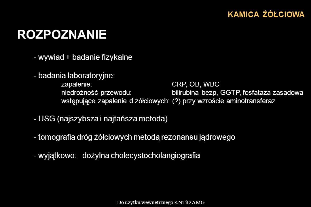 Do użytku wewnętrznego KNTiD AMG ROZPOZNANIE - wywiad + badanie fizykalne - badania laboratoryjne: zapalenie: CRP, OB, WBC niedrożność przewodu: bilir