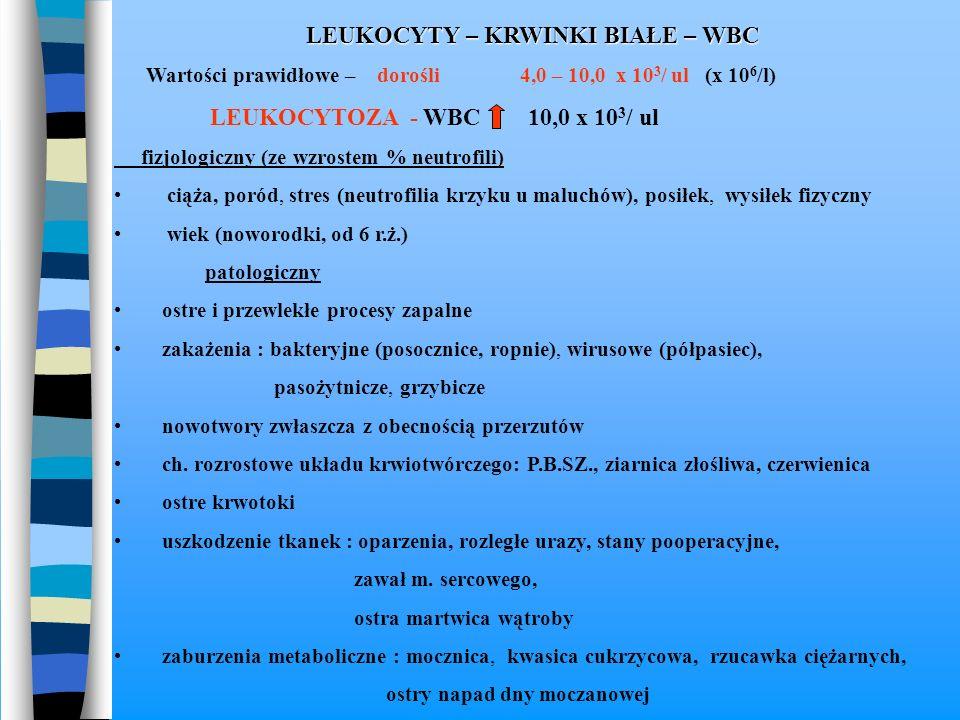LEUKOCYTY – KRWINKI BIAŁE – WBC Wartości prawidłowe – dorośli 4,0 – 10,0 x 10 3 / ul (x 10 6 /l) LEUKOCYTOZA - WBC 10,0 x 10 3 / ul fizjologiczny (ze