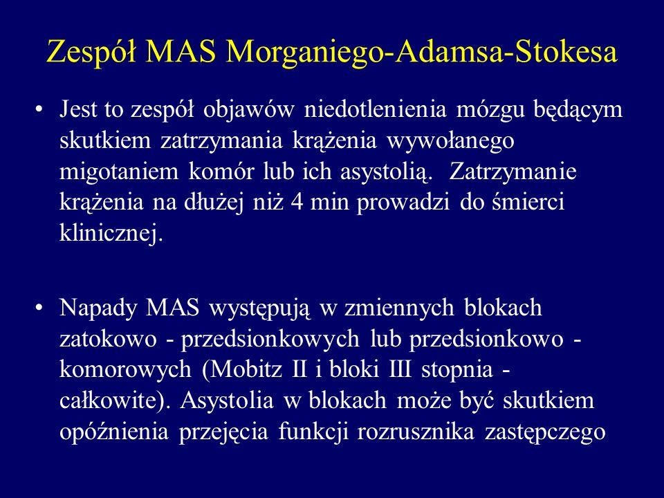 Zespół MAS Morganiego-Adamsa-Stokesa Jest to zespół objawów niedotlenienia mózgu będącym skutkiem zatrzymania krążenia wywołanego migotaniem komór lub