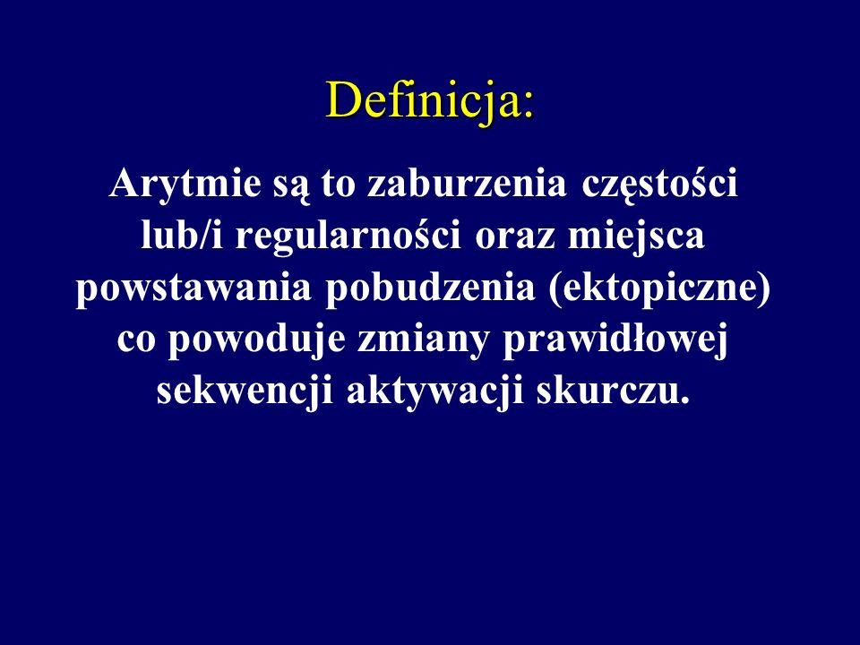 Definicja: Arytmie są to zaburzenia częstości lub/i regularności oraz miejsca powstawania pobudzenia (ektopiczne) co powoduje zmiany prawidłowej sekwe