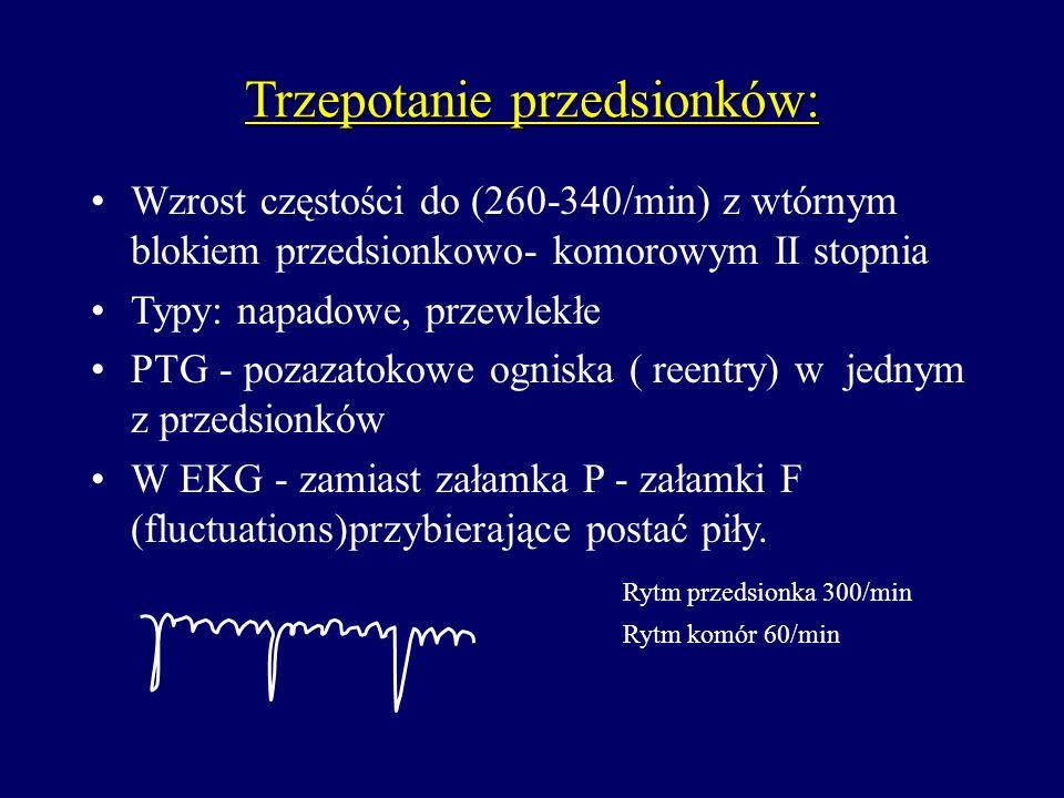 Trzepotanie przedsionków: Wzrost częstości do (260-340/min) z wtórnym blokiem przedsionkowo- komorowym II stopnia Typy: napadowe, przewlekłe PTG - poz