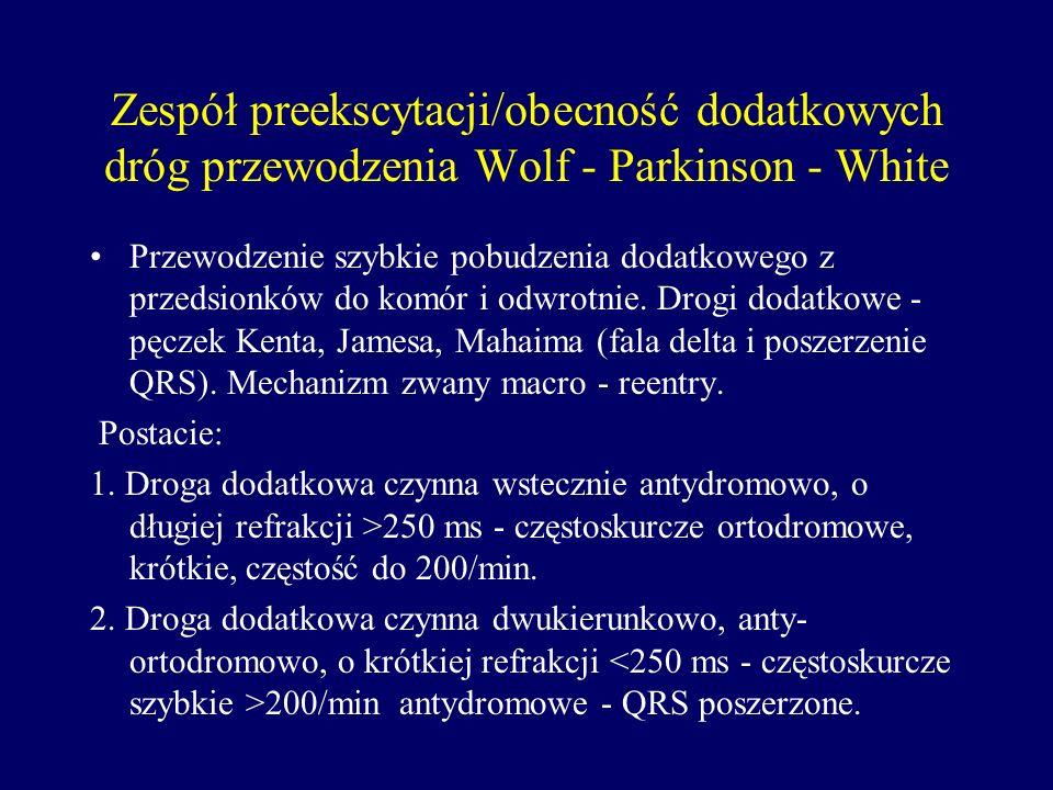 Zespół preekscytacji/obecność dodatkowych dróg przewodzenia Wolf - Parkinson - White Przewodzenie szybkie pobudzenia dodatkowego z przedsionków do kom