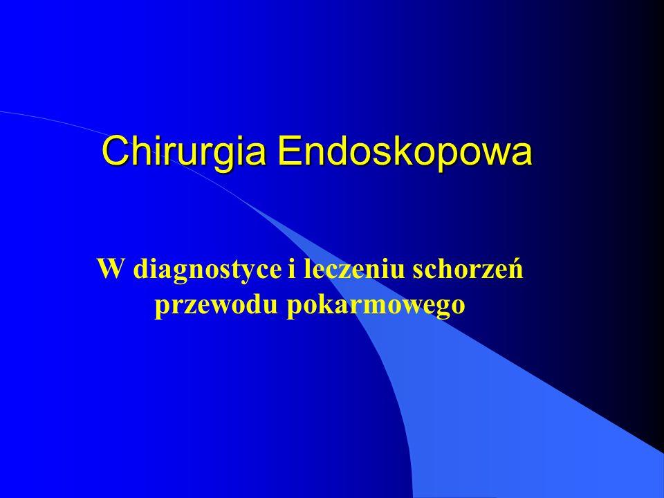 Chirurgia Endoskopowa W diagnostyce i leczeniu schorzeń przewodu pokarmowego