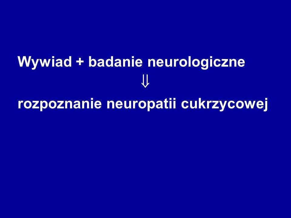 Wywiad + badanie neurologiczne  rozpoznanie neuropatii cukrzycowej