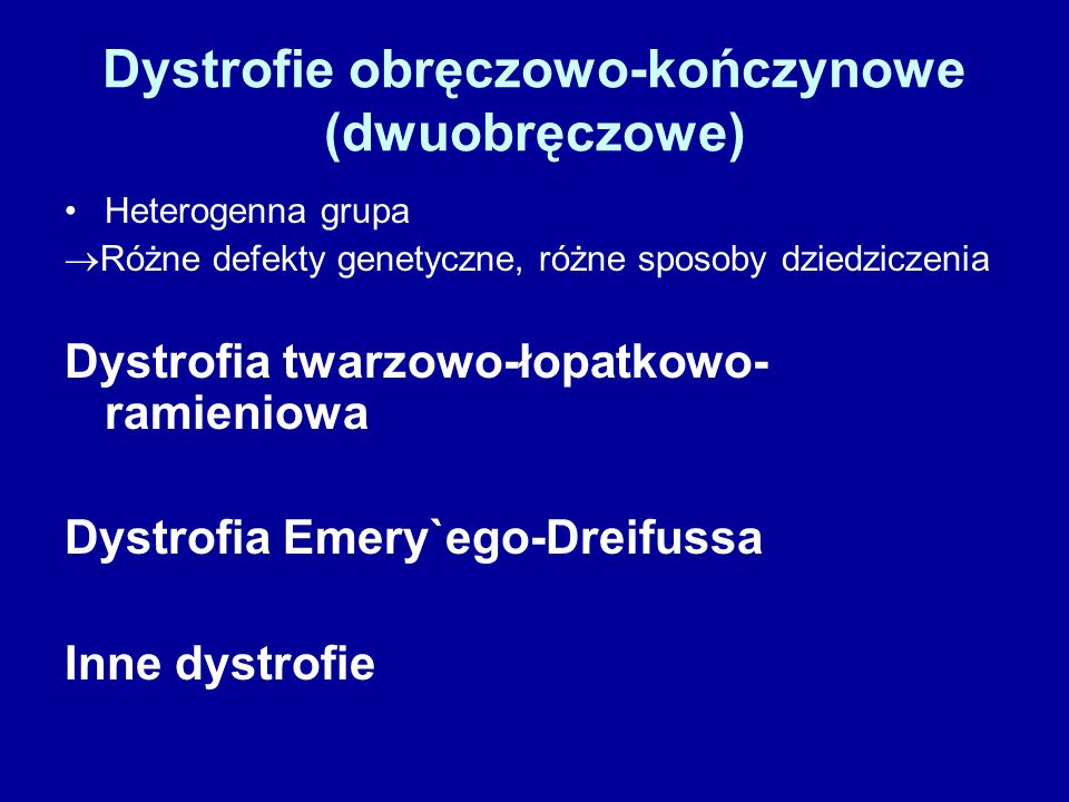 Dystrofie obręczowo-kończynowe (dwuobręczowe) Heterogenna grupa  Różne defekty genetyczne, różne sposoby dziedziczenia Dystrofia twarzowo-łopatkowo- ramieniowa Dystrofia Emery`ego-Dreifussa Inne dystrofie