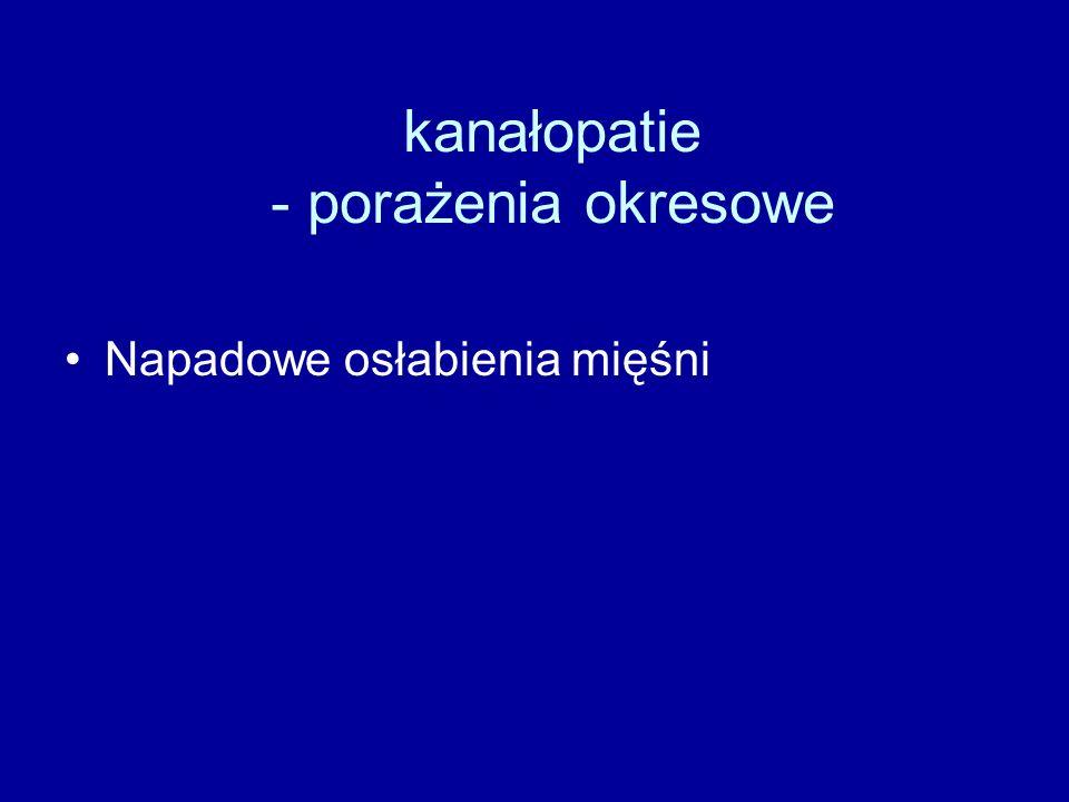 kanałopatie - porażenia okresowe Napadowe osłabienia mięśni