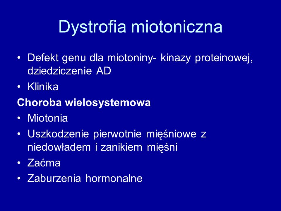 Dystrofia miotoniczna Defekt genu dla miotoniny- kinazy proteinowej, dziedziczenie AD Klinika Choroba wielosystemowa Miotonia Uszkodzenie pierwotnie m