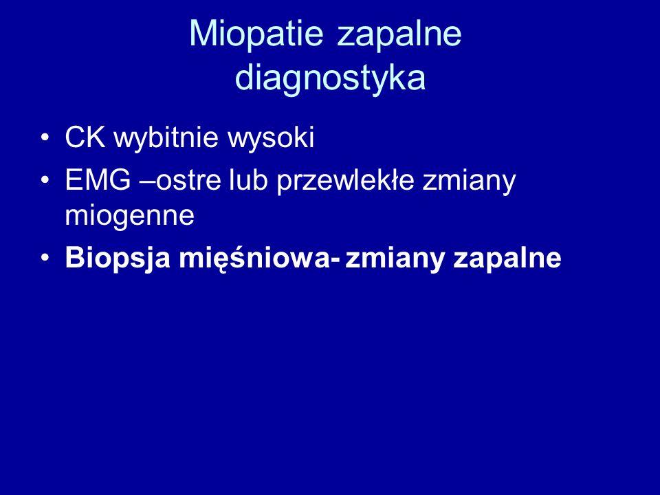 Miopatie zapalne diagnostyka CK wybitnie wysoki EMG –ostre lub przewlekłe zmiany miogenne Biopsja mięśniowa- zmiany zapalne