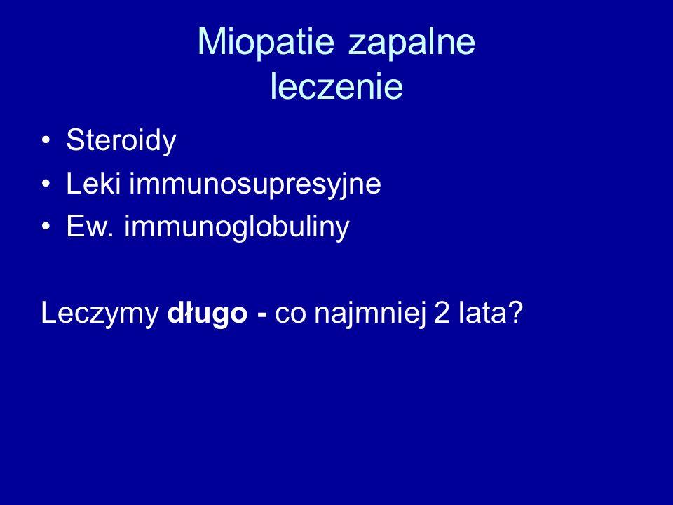 Miopatie zapalne leczenie Steroidy Leki immunosupresyjne Ew. immunoglobuliny Leczymy długo - co najmniej 2 lata?