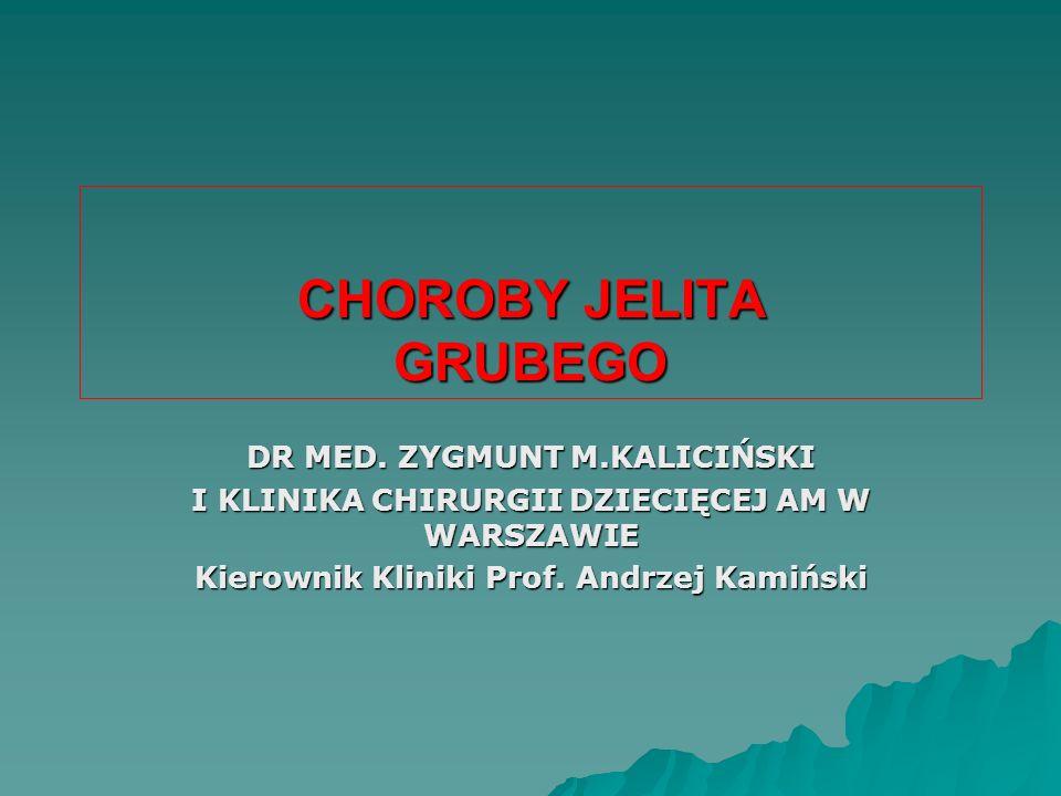 CHOROBY JELITA GRUBEGO DR MED. ZYGMUNT M.KALICIŃSKI I KLINIKA CHIRURGII DZIECIĘCEJ AM W WARSZAWIE Kierownik Kliniki Prof. Andrzej Kamiński