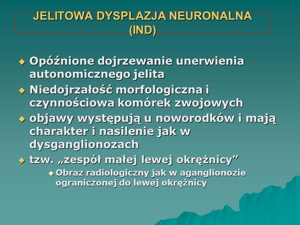 JELITOWA DYSPLAZJA NEURONALNA (IND)  Opóźnione dojrzewanie unerwienia autonomicznego jelita  Niedojrzałość morfologiczna i czynnościowa komórek zwoj