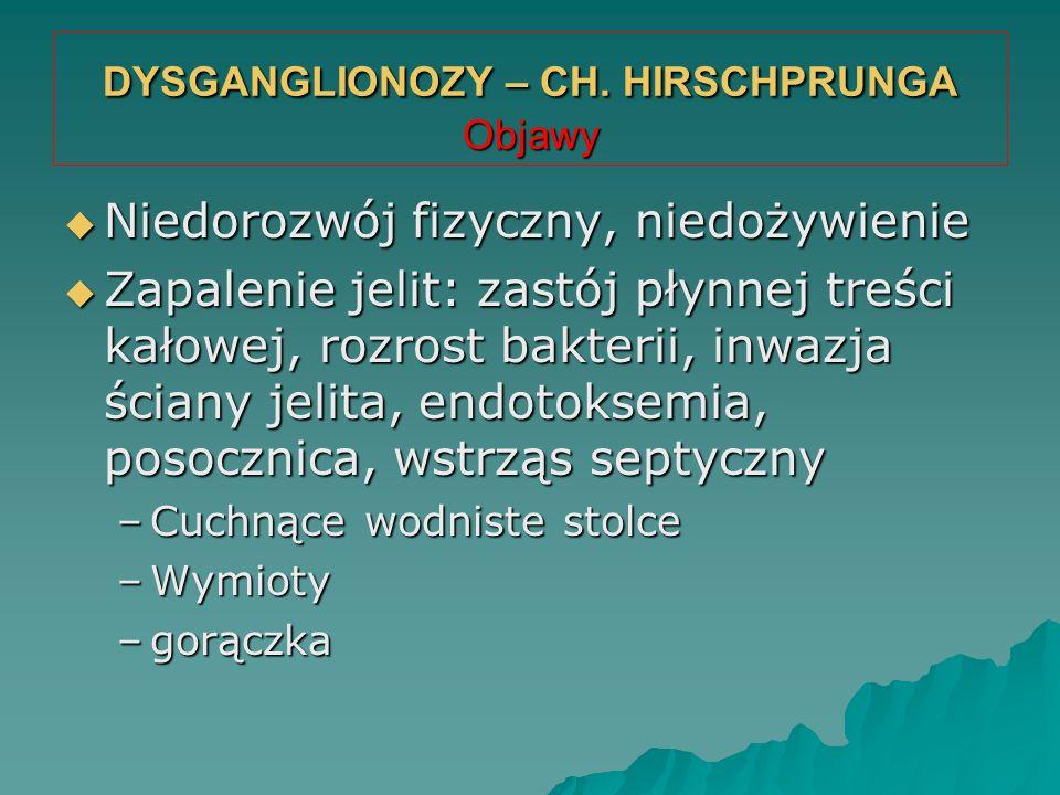 DYSGANGLIONOZY – CH. HIRSCHPRUNGA Objawy  Niedorozwój fizyczny, niedożywienie  Zapalenie jelit: zastój płynnej treści kałowej, rozrost bakterii, inw